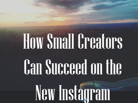 How small creators can still succeed and build a following on Instagram with the new algorithm.