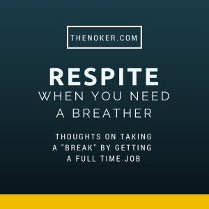 Respite: When An Entrepreneur Needs to Take a Breather / TheNoker.com / Sometimes, a few months down the road into your entrepreneurial journey, you find yourself running out of cash, running up your credit card, and desperately trying to scrape together enough to make your minimum payments. These are my thoughts on taking a full-time job to take a breather as a solopreneur.