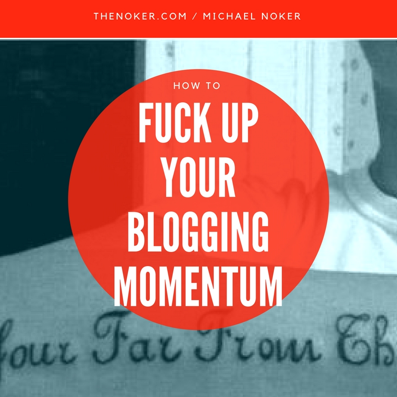 What Blogging Momentum Feels Like (And How to Fuck Up Your Blogging Momentum) / TheNoker.com / A look at what blogging success looks like, how it feels when Google starts to like you and SEO efforts pay off, what social media traction can do for your blog, and how you're going to fuck up your successes.