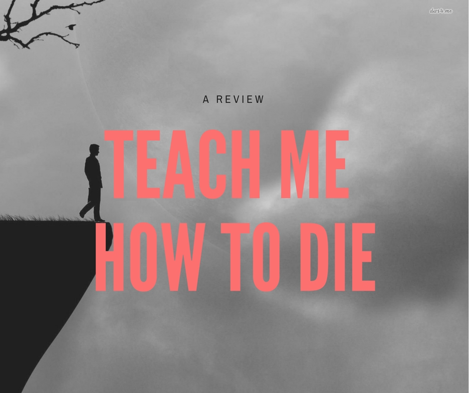 "A book review of Joseph Rauch's ""Teach Me How to Die,"" a witty and explorative novel about Walter Klein's life, death, and afterlife."
