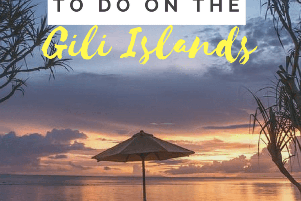 14 EPIC THINGS TO DO ON THE GILI ISLANDS | 2018