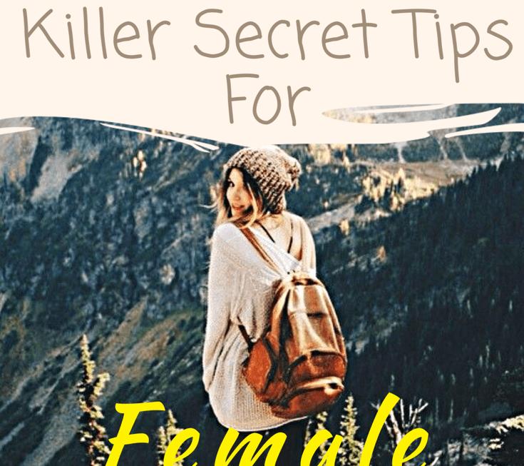 Hidden Travel Tips For Female Backpackers - Travel Hacks   2018