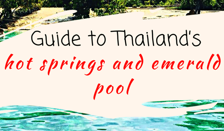 Full travel guide to the Krabi hot springs and emerald pool