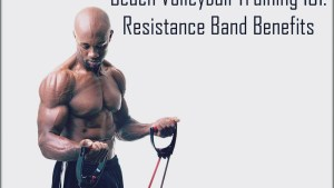 Resistance Band Benefits Beach Volleyball Training Tips