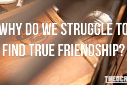 Why do we struggle to find true friendship?