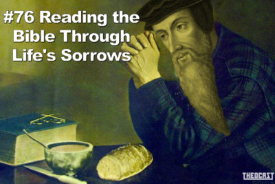#76 Reading The Bible Through Life's Sorrows