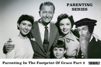 Parenting in the Footprint of Grace (Part Two)