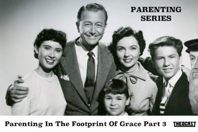 Parenting in the Footprint of Grace (Part Three)