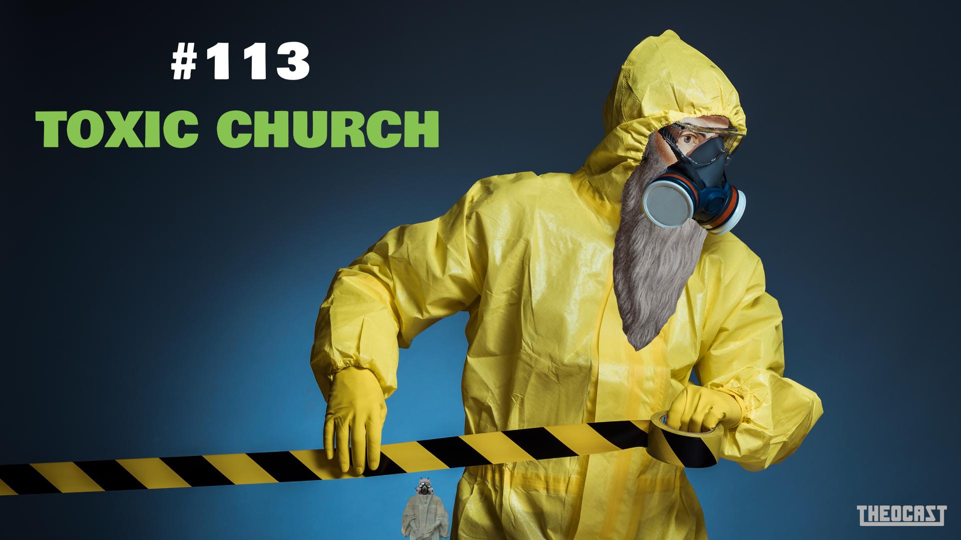 #113 Toxic Church