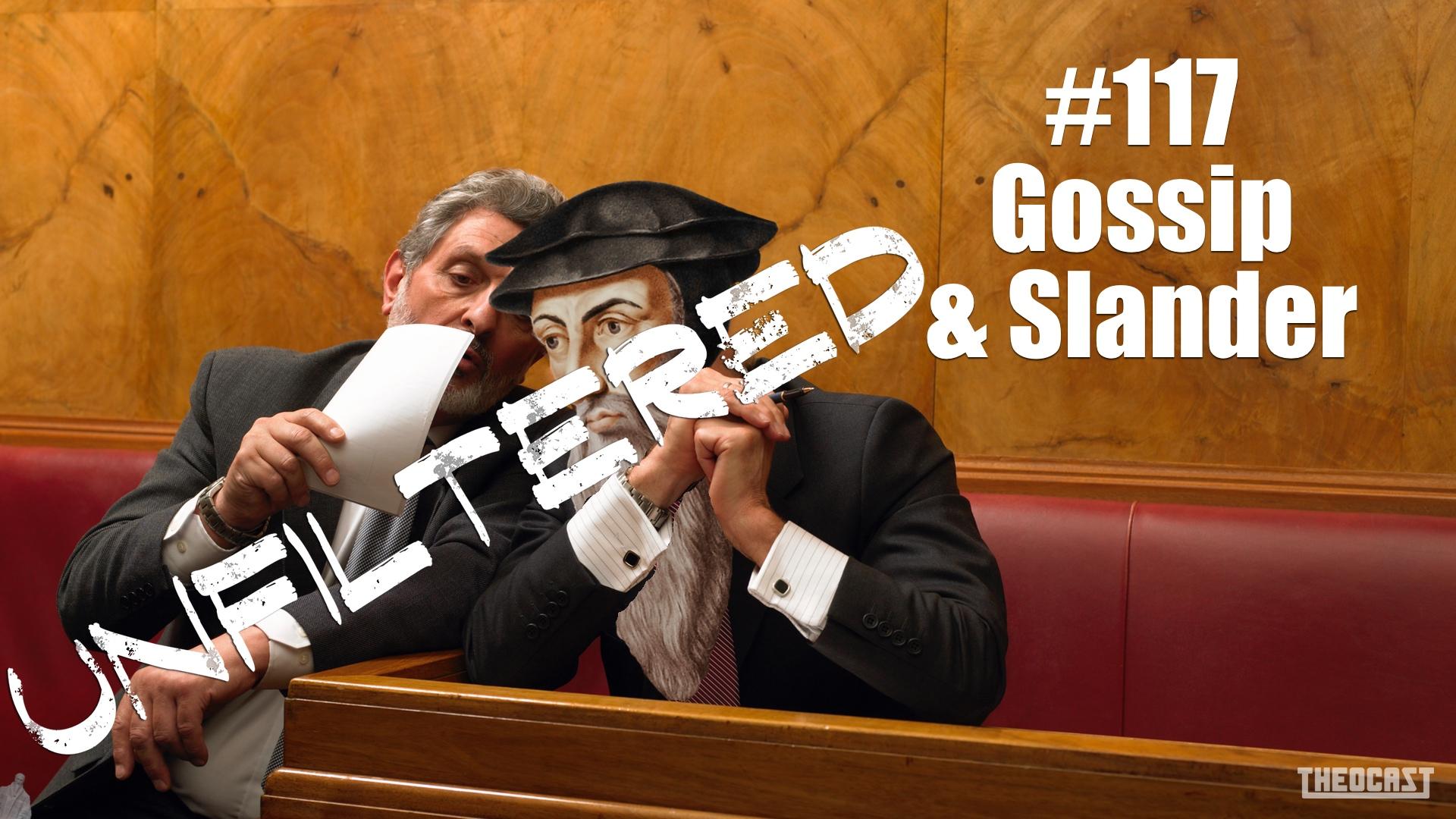 UNFILTERED #117 Gossip & Slander