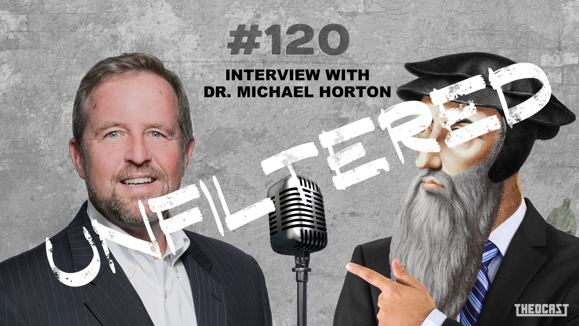 UNFILTERED #120 Interview With Dr. Michael Horton