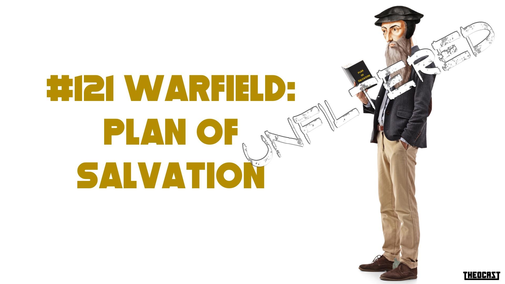 UNFILTERED#121 Warfield: Plan of Salvation
