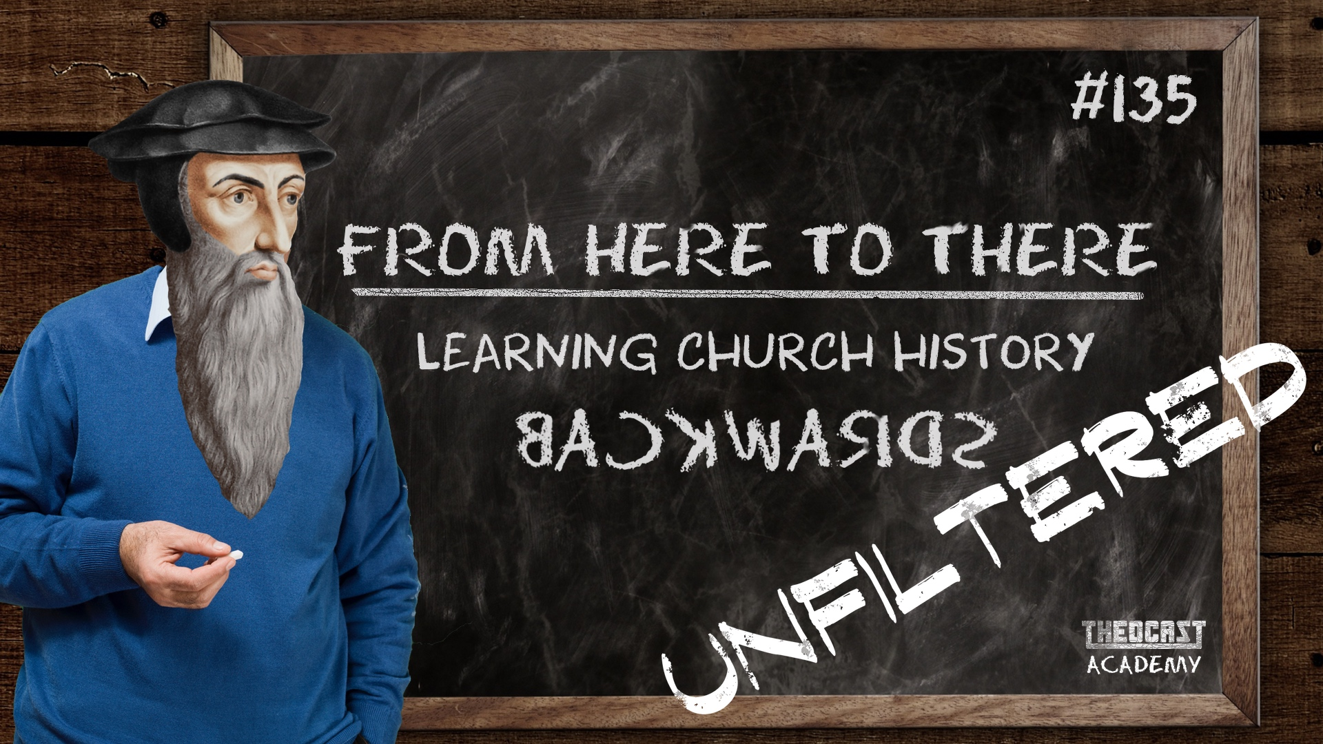 UNFILTERED #135 Learning Church History Backwards