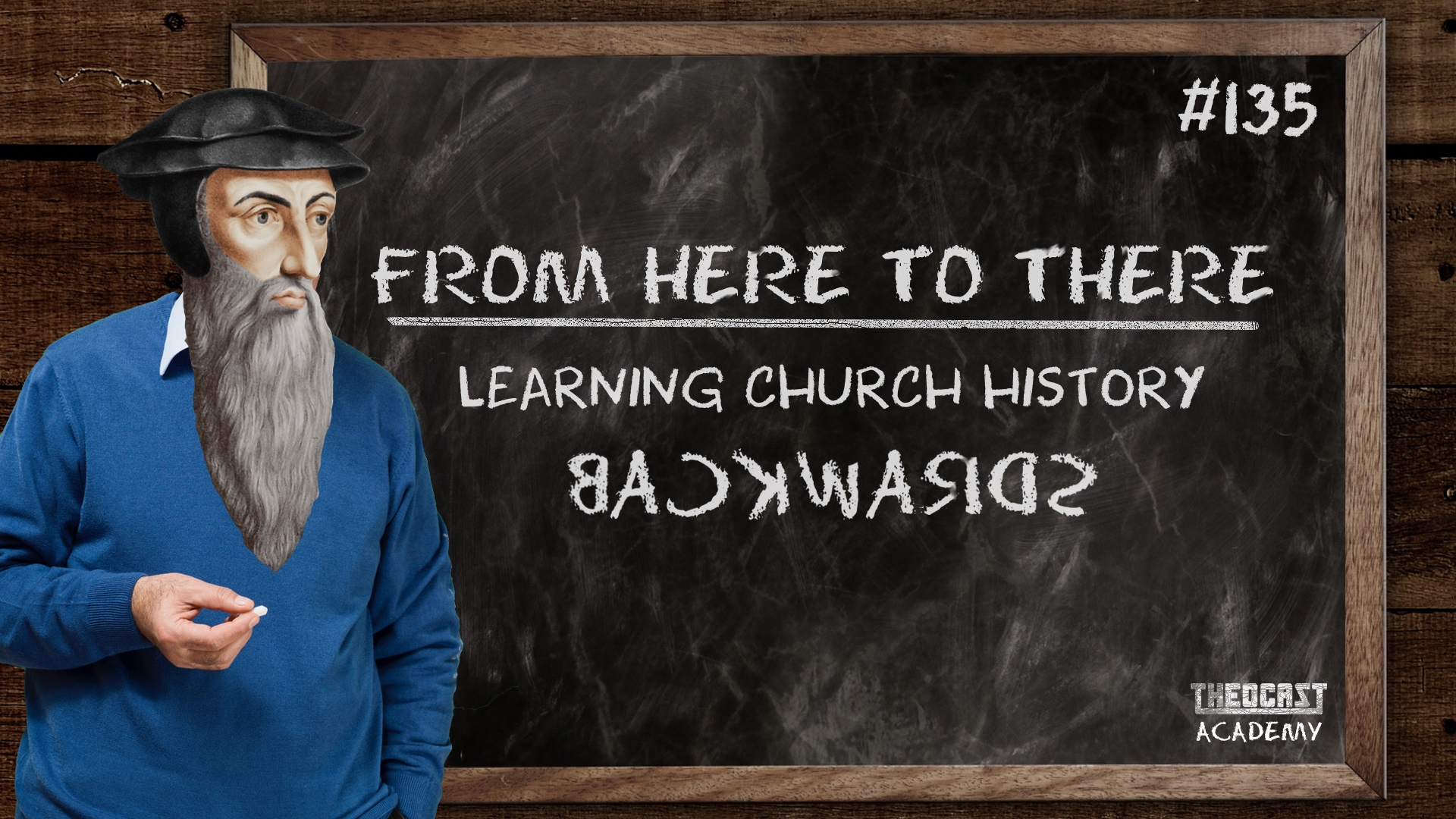 #135 Learning Church History Backwards