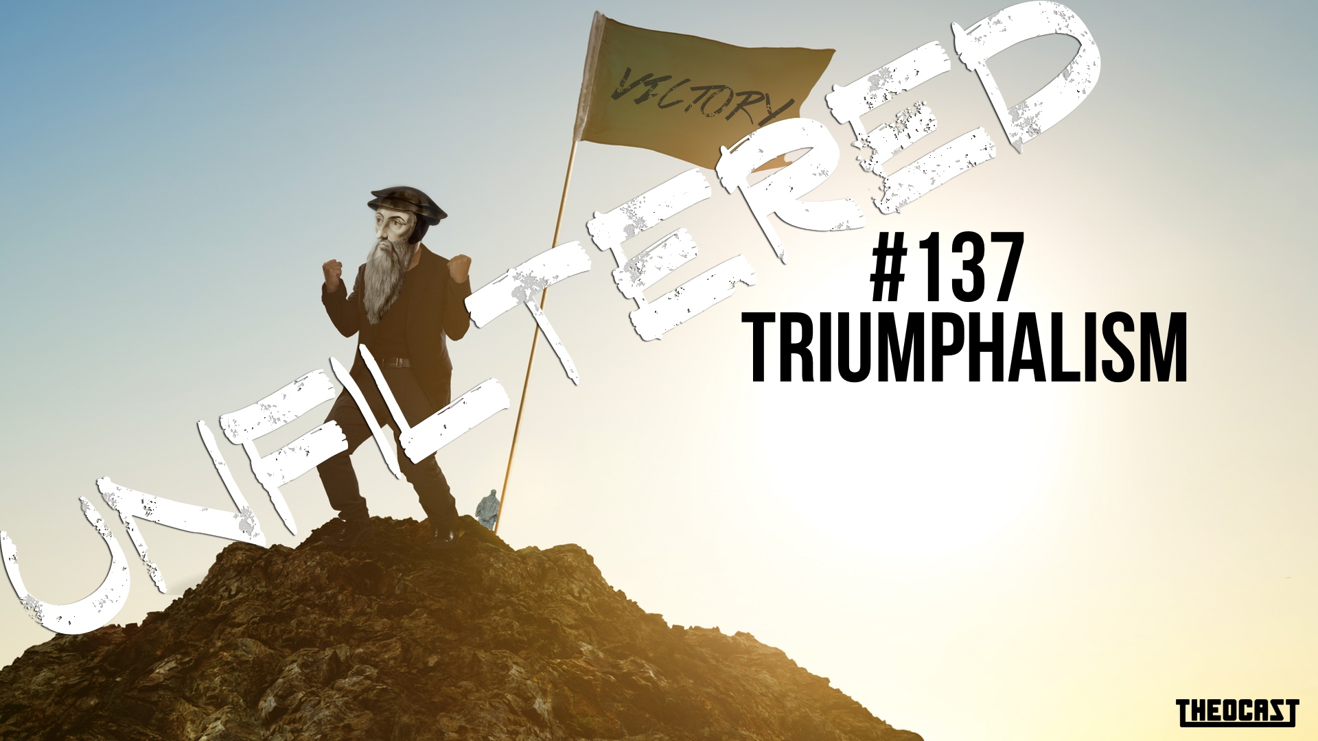 UNFILTERED #137 Triumphalism