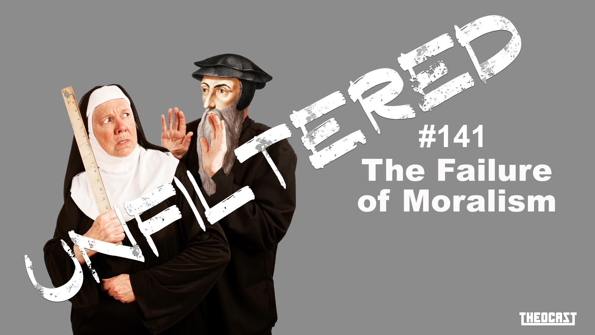 UNFILTERED #141 Moralism