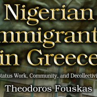 THEODOROS FOUSKAS, NIGERIAN IMMIGRANTS IN GREECE: LOW-STATUS WORK, COMMUNITY, AND DECOLLECTIVIZATION, NOVA SCIENCE PUBLISHERS, 2014