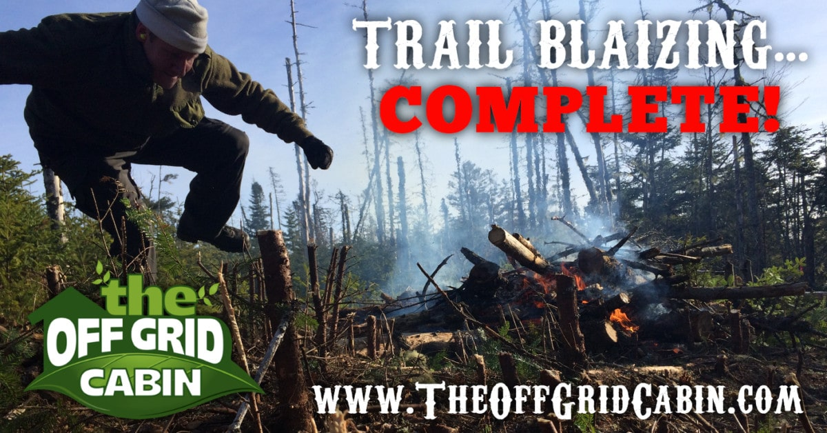 The Off Grid Cabin Trail Blazing Complete
