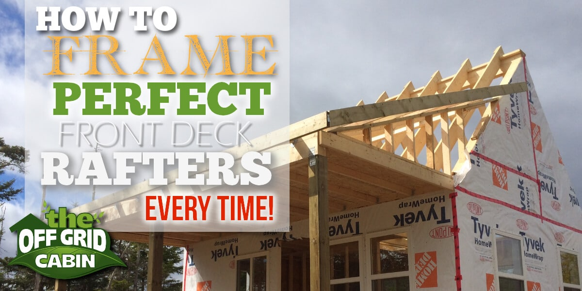 How To Frame Perfect Front Deck Rafters Every Time