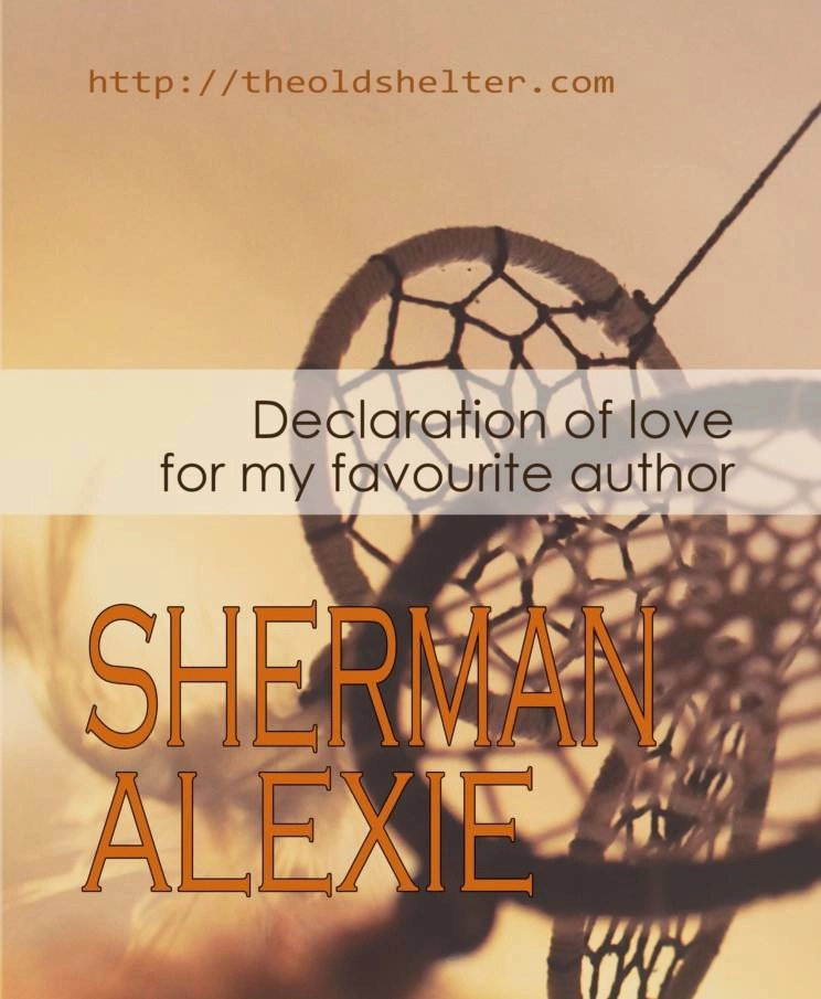 Declaration of love for my favourite author Sherman Alexie
