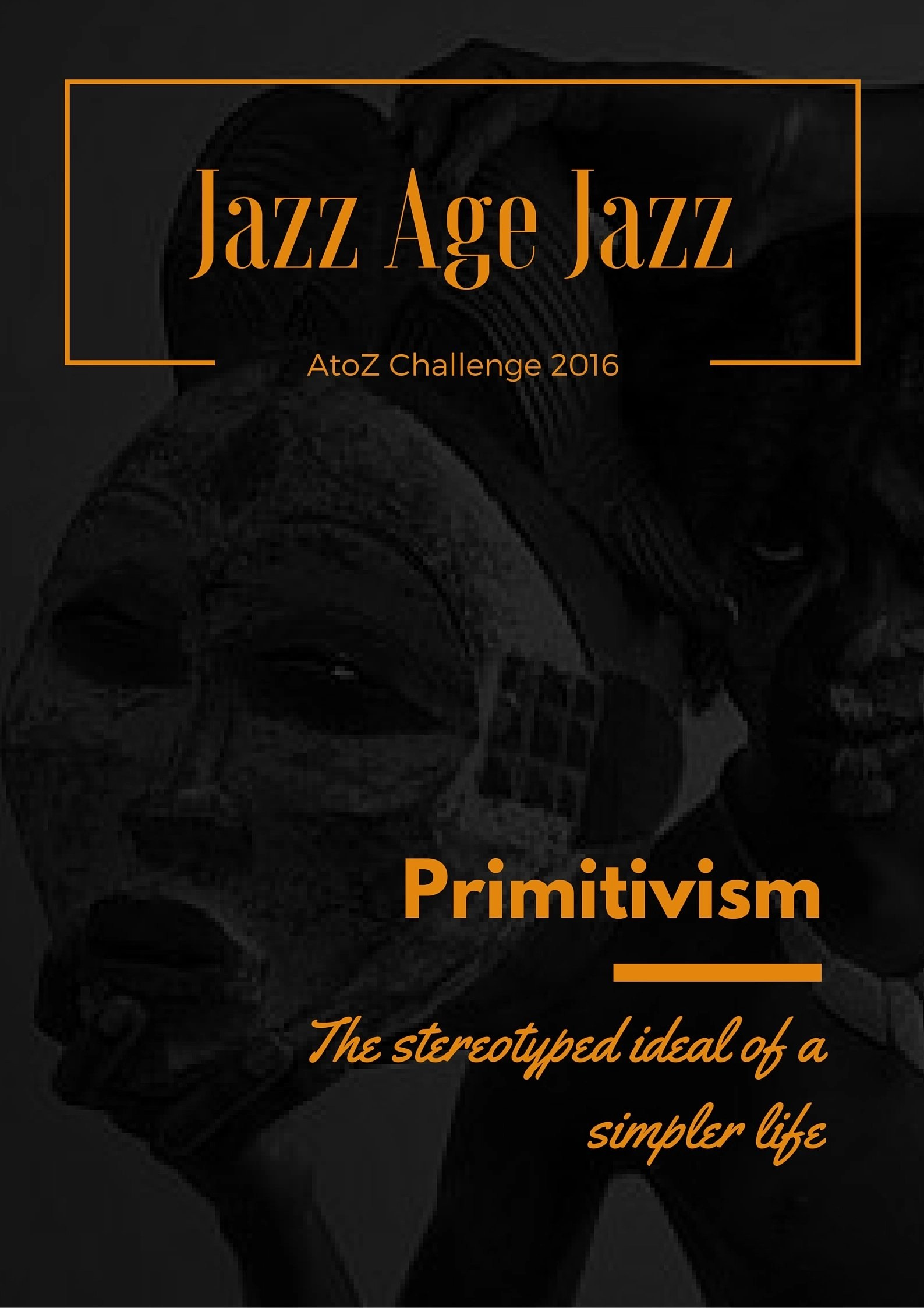 Jazz Age Jazz - Primitivism: the stereotyped idea of a simpler life