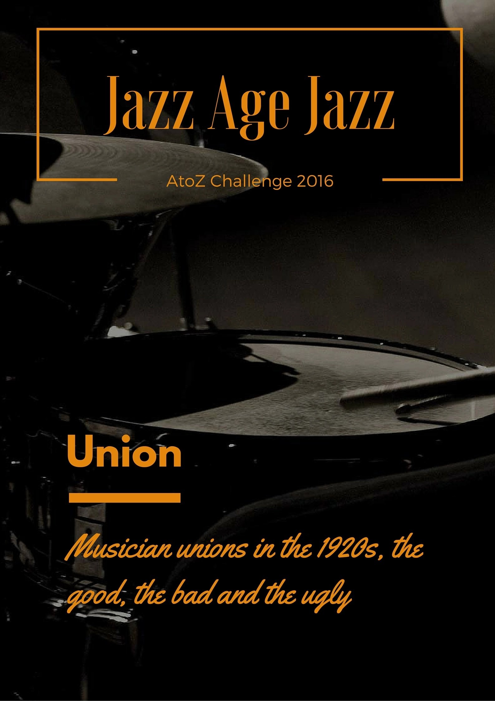Jazz Age Jazz - Union: musician unions in the 1920s, the good, the bad and the ugly