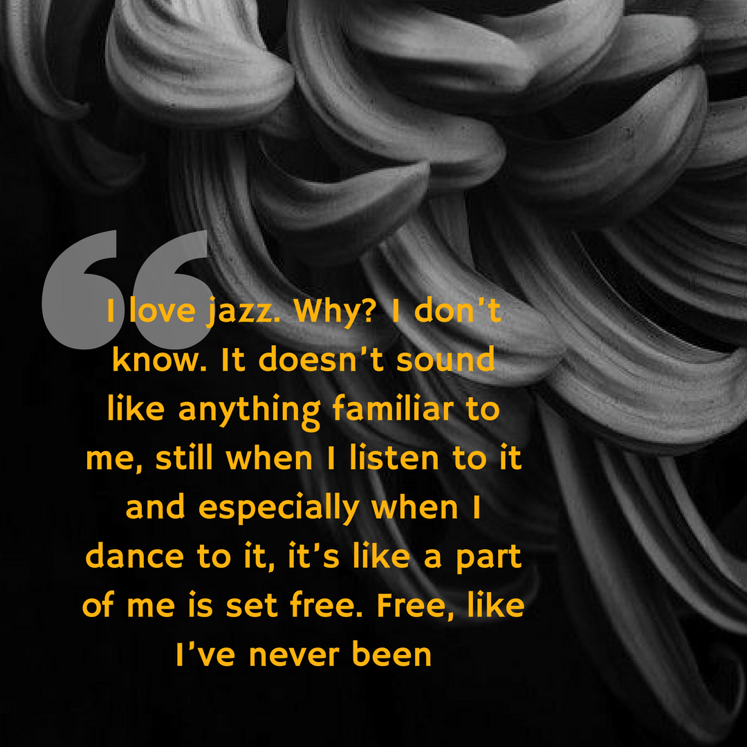 I love jazz. Why? I don't know - GIVE IN TO THE FEELING by Sarah Zama - Susie quote