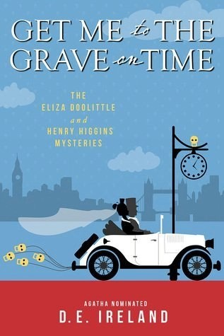 Get Me to the Grave On Time (An Eliza Doolittle & Henry Higgins Mystery #3) by D.E. Ireland - Four wedding and four murder, this is a busy summer for Eliza