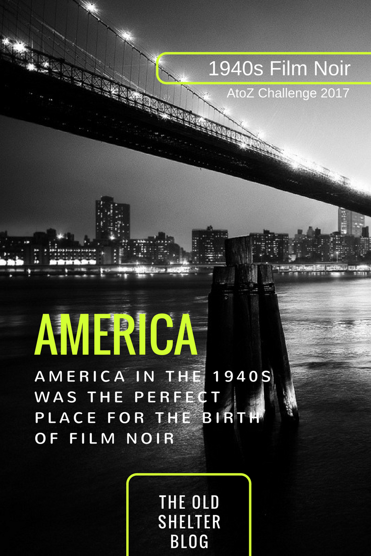 1940s Film Noir - America: it was the perfect time and place to create such form of expression