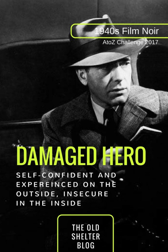 1940s Film Noir - DAMAGED HERO (AtoZ Challenge 2017) - Noir heroes are often flawed, wounded men who feel a strong displacement from reality
