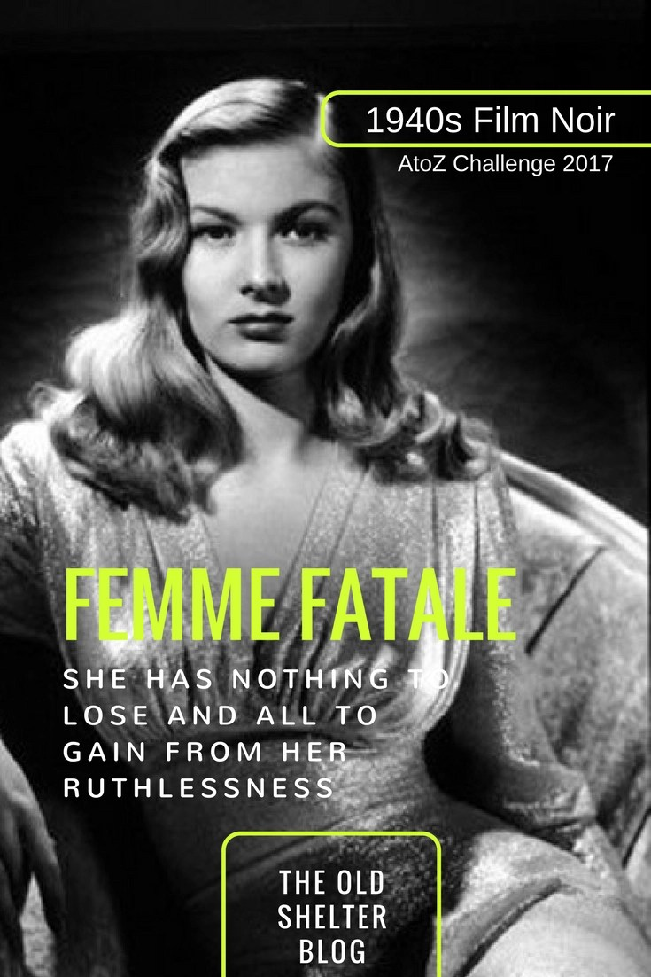 1940s Film Noir - Femme Fatale: she has nothing to lose and everythign to gain from her ruthlessness