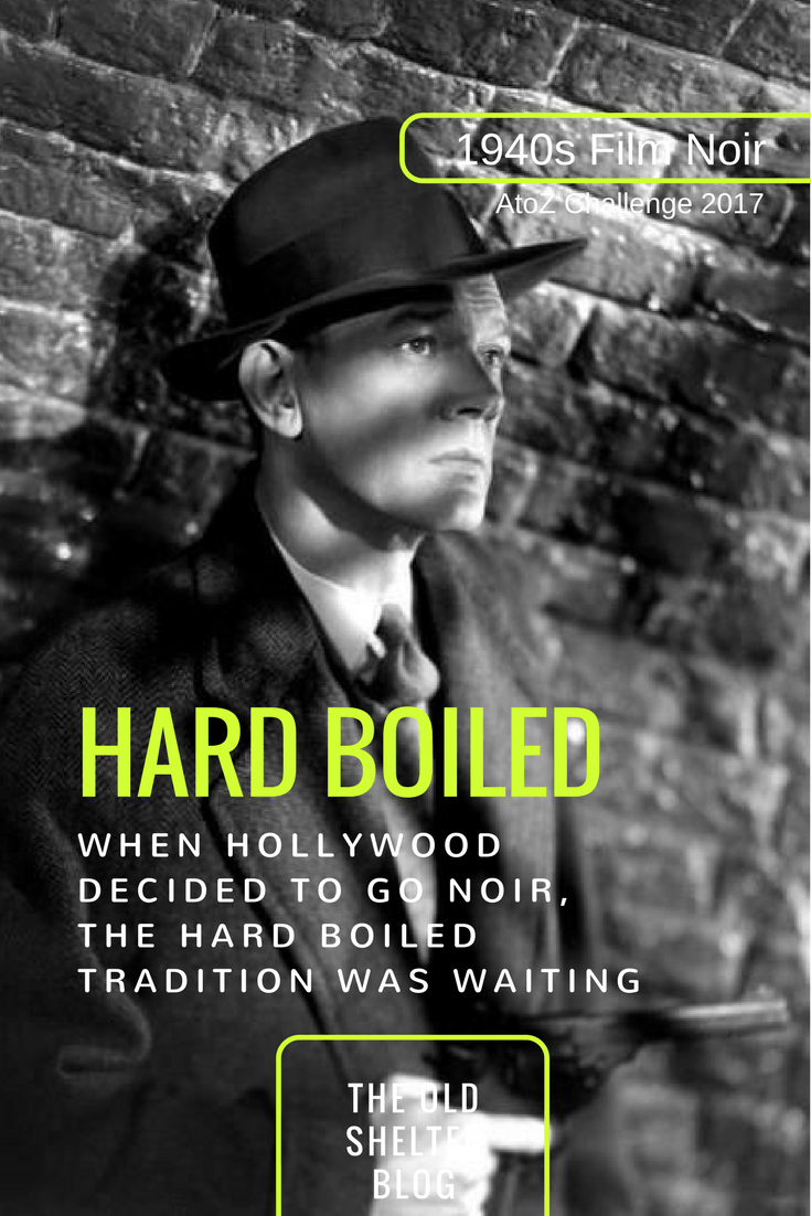 1940s Film Noir - HARD BOILED (AtoZ Challenge 2017) - The hard boiled writers had a style made to order for the film noir.