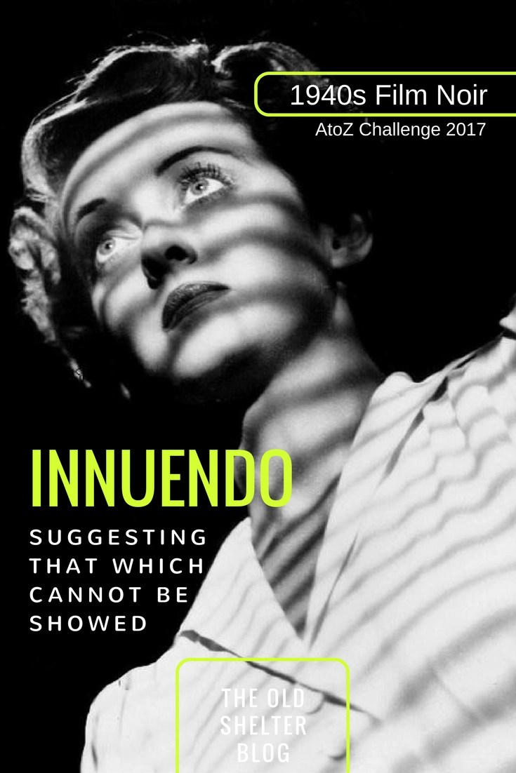 1940s Film Noir - Innuendo: to suggest that could be not be shown