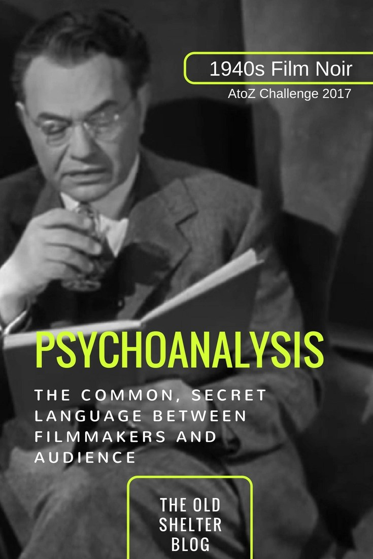 1940s Film Noir - PSYCHOANALYSIS (AtoZ Challenge 2017) - Psychoanalysis provide a common language on which filmmaker and audiences could understand each other on the base of allusions and suggestions.