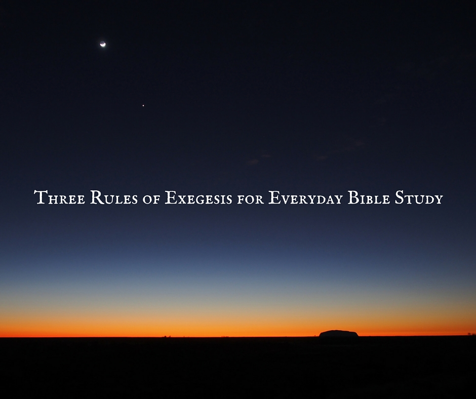 Three Rules Of Exegesis For Everyday Bible Study Theology On The
