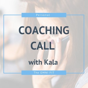 Coaching Call with Kala Duncan of The OMNI FIT online fitness and nutrition coach