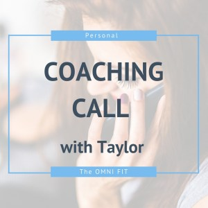 Coaching Call with Taylor Bloxham of The OMNI FIT online fitness and nutrition coach