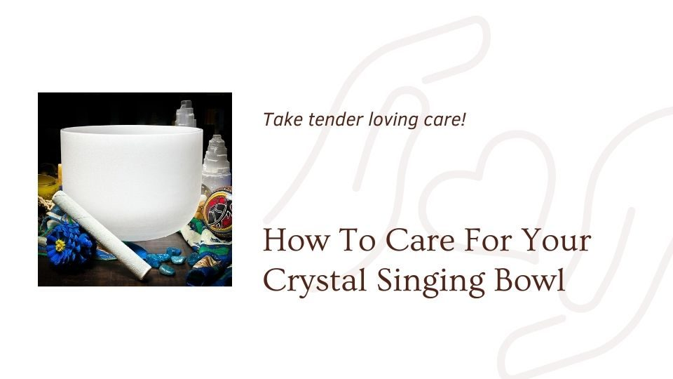 Image of crystal singing bowl saying how to care for your crystal singing bowl a blog at www.theomshoppe.com