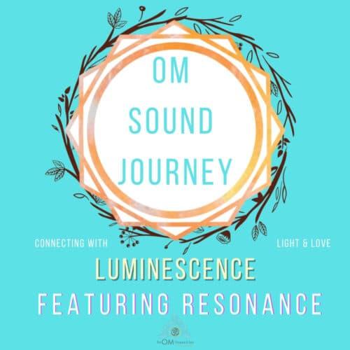 teal blue background with geometric orange shape saying OM sound journey luminescence featuring resonance the om shoppe sound journeys