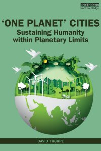 Cover of One Planet Cities: Sustaining Humanity within Planetary Limits, a new book by David Thorpe