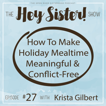 Hey Sister! How to Make Holiday Mealtime Meaningful & Conflict-Free