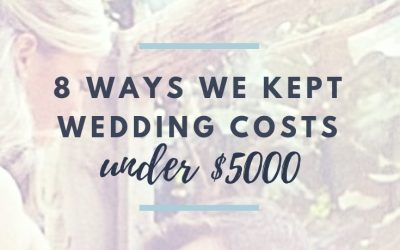 8 Tips How We Kept Our Wedding Costs Under $5000