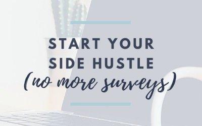 Starting Your Side Hustle (No More Surveys)
