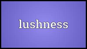 lushness
