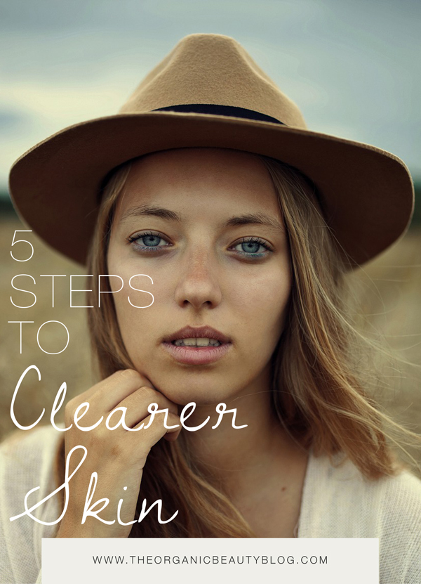5 Steps to Clearer Skin  |  The Organic Beauty Blog