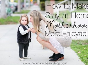 Enjoy Stay-at-Home Motherhood | The Organic Beauty