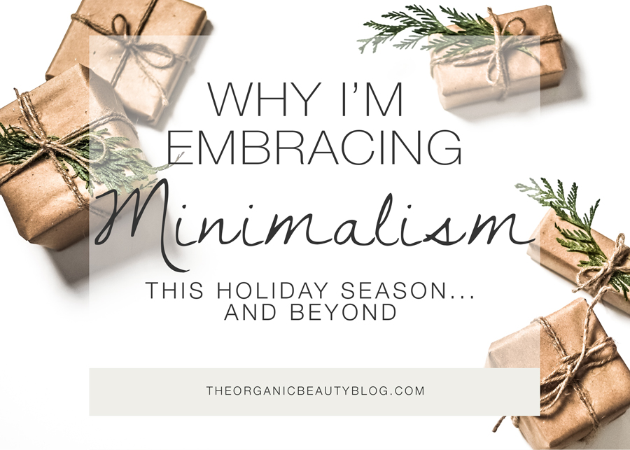 Embracing Minimalism This Holiday Season  |  The Organic Beauty Blog