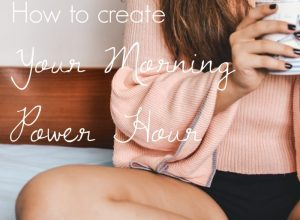 How to Create Your Morning Power Hour | The Organic Beauty Blog
