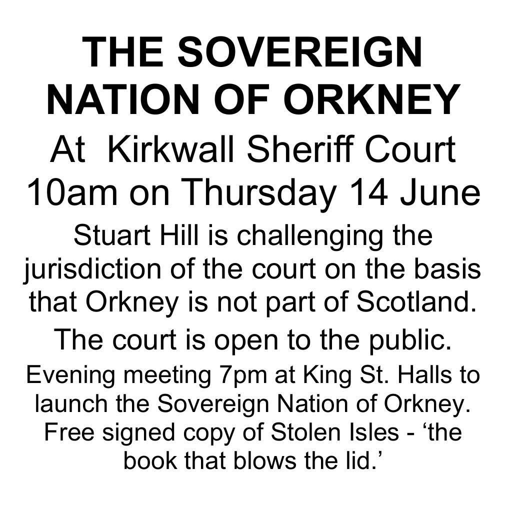 The Sovererign Nation of Orkney: public court hearing 10am Thursday 14th June followed by evening meeting 7pm King St Hall, Kirkwall.