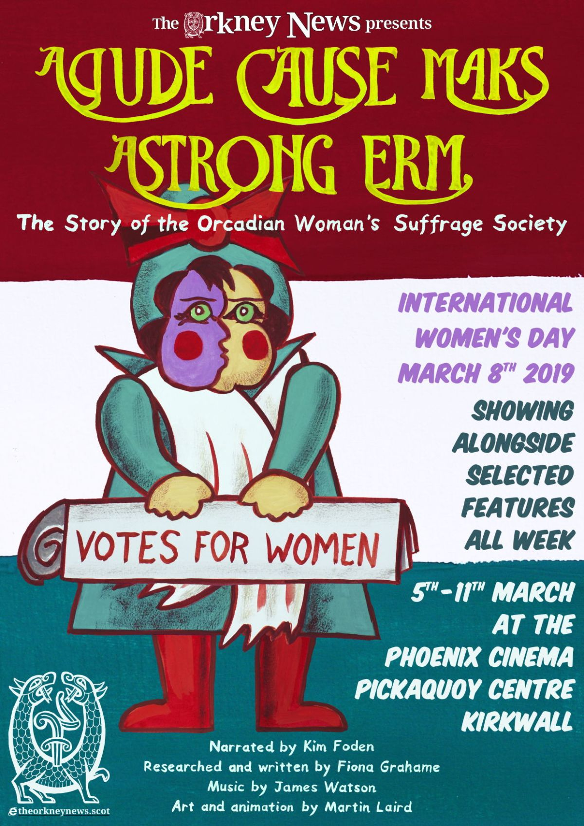 Poster for A Gude Cause Maks A Strong Erm - the story of the Orcadian Woman's Suffrage Society. Showing at Picky cinema from 5th to 9th of March to coincide with International Women's Day.